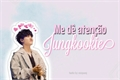História: Me dê atenção, Jungkookie - Yoonkook
