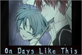 História: On Days Like This -Karmagisa-