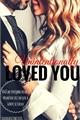 História: Unintentionally loved you