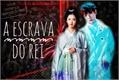 História: A escrava do Rei - Imagine Byun Baekhyun