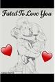 História: Fated To Love You