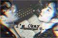 História: I'm Okay - Markson
