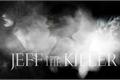 História: Jeff the Killer - HIATUS