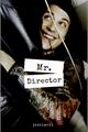 História: Mr. Director