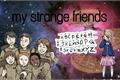 História: My strange friends