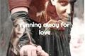 História: Running away for love