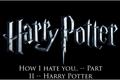 História: How I hate you.. -- Part II. -- Harry Potter.