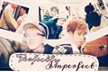 História: Perfectly Imperfect (Taepyo)