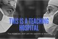 História: This Is A Teaching Hospital