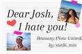 História: Dear, Josh...I hate you! - Beauany (Now United)