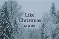 História: Like Christmas snow