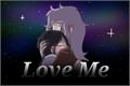 História: Love Me