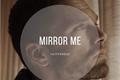 História: Mirror Me