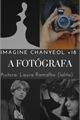 História: A fotógrafa - Imagine Chanyeol (18)