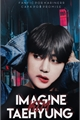 História: Imagine Kim Taehyung (18) - HIATUS