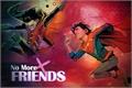 História: No More Friends