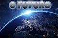 História: O futuro