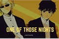História: One Of Those Nights