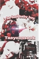 História: The bad baby boy (Taeyoonseok) (terminada)
