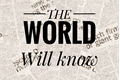 História: The World Will Know