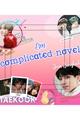 História: Complicated novel.. (Vkook- ABO)