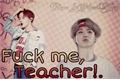 História: Fuck me,Teacher!.