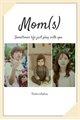 História: Mom(s)