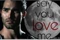 História: Say You Love Me