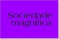 História: Sociedade magnífica