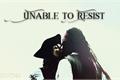 História: Unable to Resist