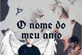 História: O nome do meu Anjo -Min Yoongi (Suga)