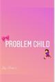 História: Problem Child