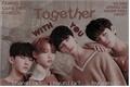 História: Together with you