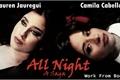 História: All Night - A Saga (Camren G!P)