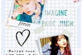História: IMAGINE (Park Jimin)