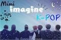 História: .mini imagine - K-POP