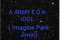 História: A ARMY E O K-IDOL ( Imagine Park Jimin)