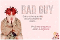 História: Bad Guy - Imagine Jeon Jungkook
