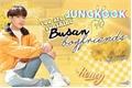 História: Busan boyfriends (Jungkook)