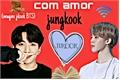 História: Com amor jungkook (jikook - BTS)