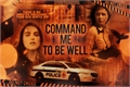 História: Command me to be well