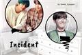 História: Incident - TaeYoonSeok ABO