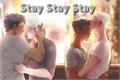História: Stay stay stay