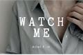 História: Watch me