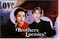 História: Brothers or Enemies?
