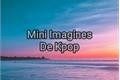 História: Mini Imagines De Kpop