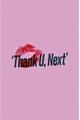 História: Thank u, next.