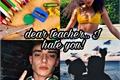História: Dear teacher... I hate you