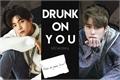 História: Drunk on you