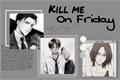 História: Kill me on friday